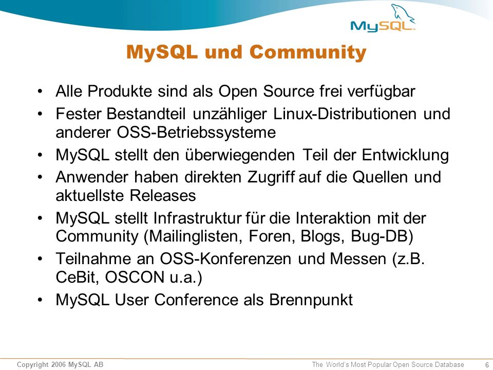 6 Copyright 2006 MySQL AB The World's Most Popular Open Source Database MySQL und Community Alle Produkte sind als Open Source frei verfügbar Fester B