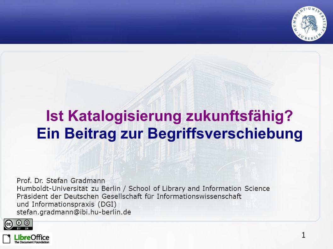 1 Ist Katalogisierung zukunftsfähig. Ein Beitrag zur Begriffsverschiebung Prof.