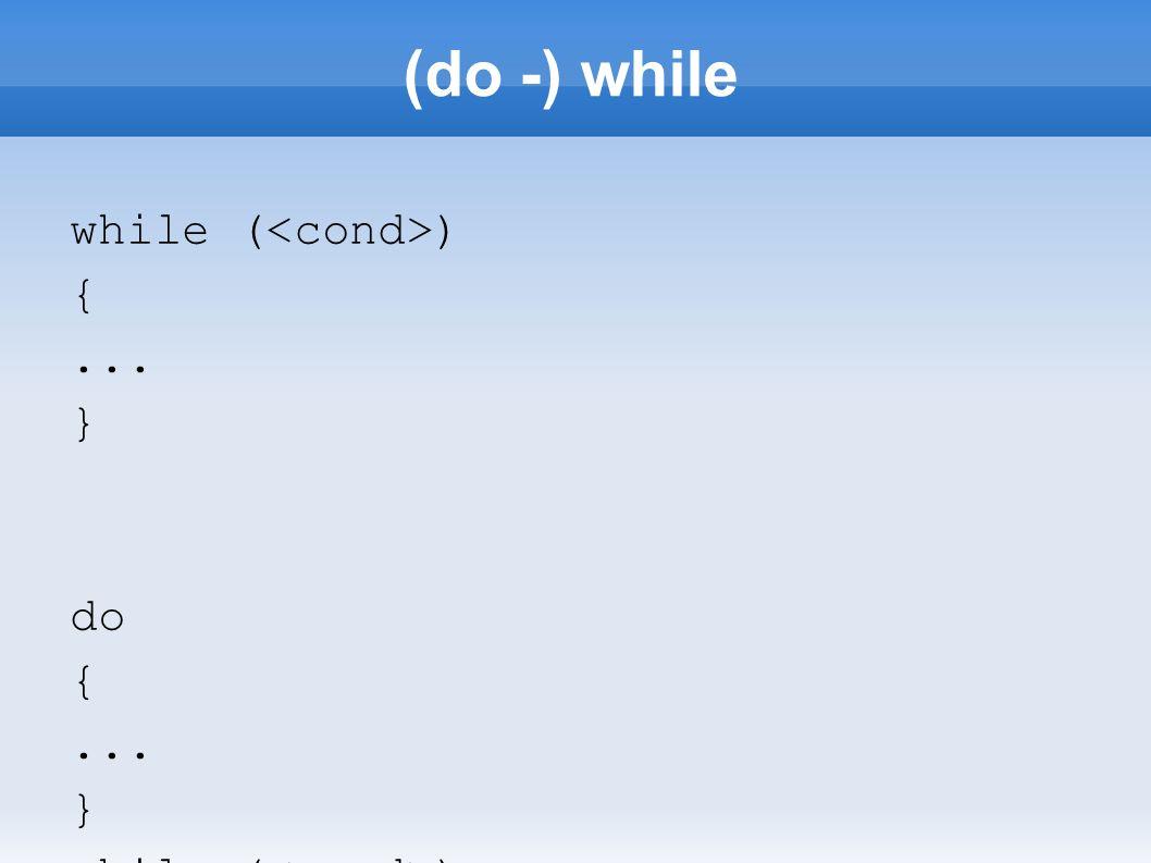 (do -) while while ( ) {... } do {... } while ( );