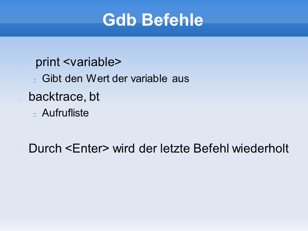 Gdb Befehle print Gibt den Wert der variable aus backtrace, bt Aufrufliste Durch wird der letzte Befehl wiederholt
