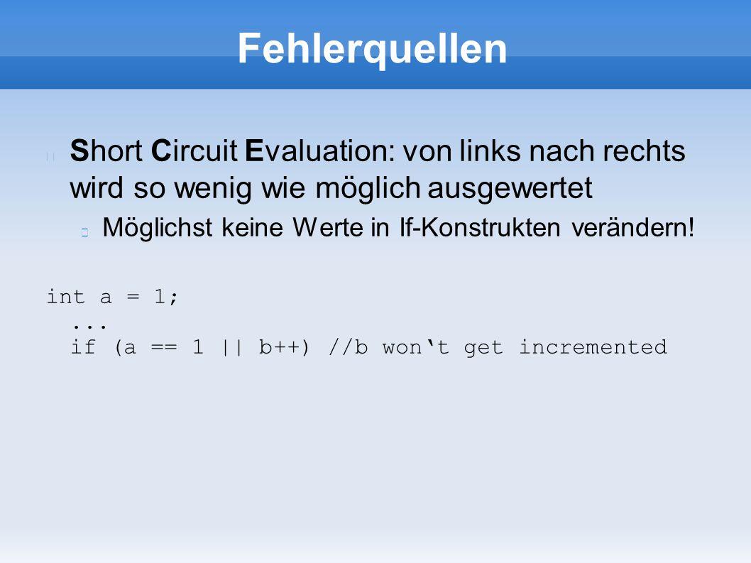 Fehlerquellen Short Circuit Evaluation: von links nach rechts wird so wenig wie möglich ausgewertet Möglichst keine Werte in If-Konstrukten verändern.