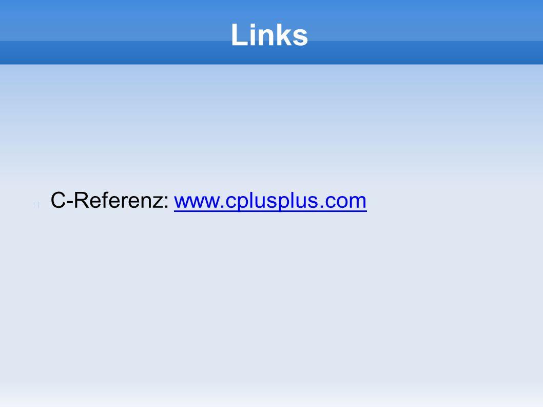 Links C-Referenz: www.cplusplus.comwww.cplusplus.com