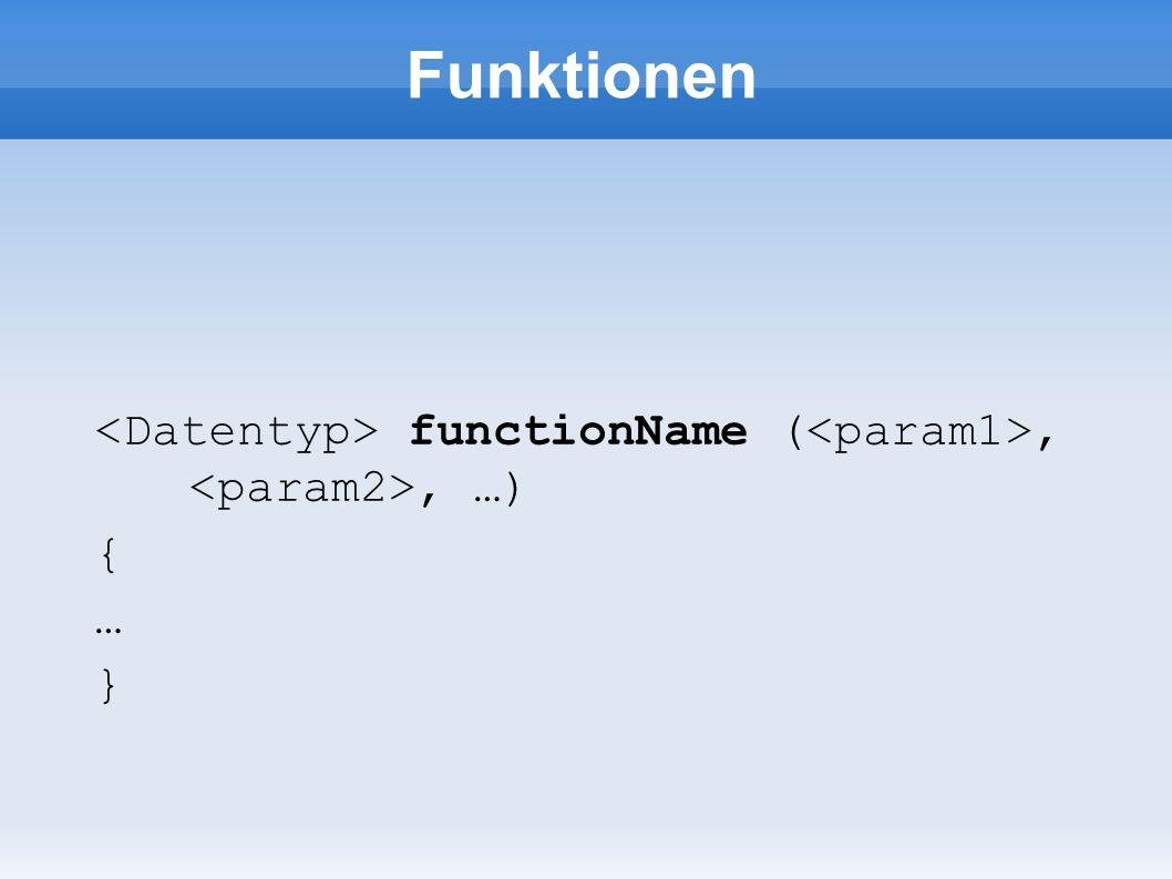 Funktionen functionName (,, …) { … }