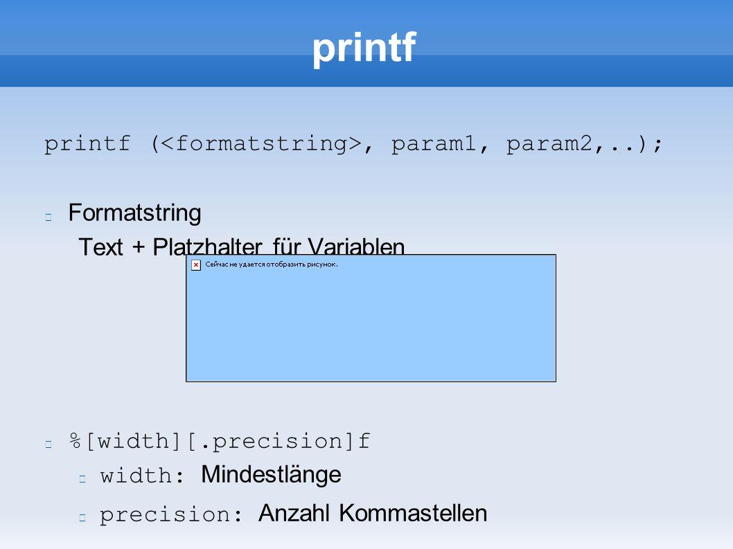 printf printf (, param1, param2,..); Formatstring Text + Platzhalter für Variablen %[width][.precision]f width: Mindestlänge precision: Anzahl Kommastellen