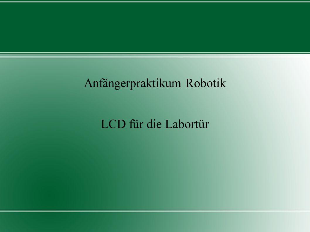 Anfängerpraktikum Robotik LCD für die Labortür