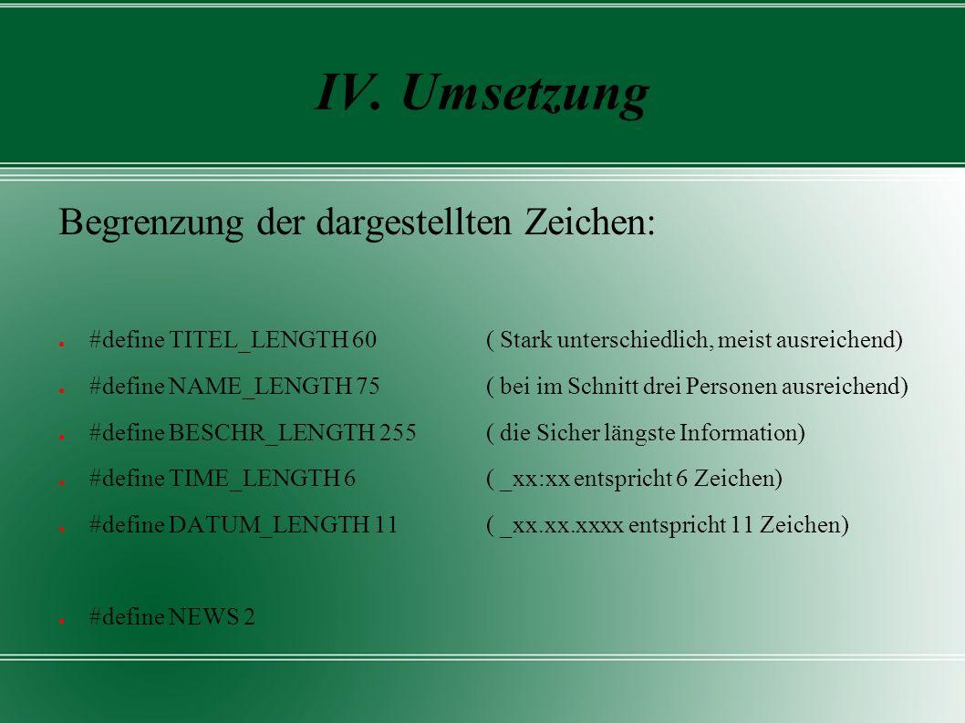 IV. Umsetzung Begrenzung der dargestellten Zeichen: ● #define TITEL_LENGTH 60( Stark unterschiedlich, meist ausreichend) ● #define NAME_LENGTH 75( bei