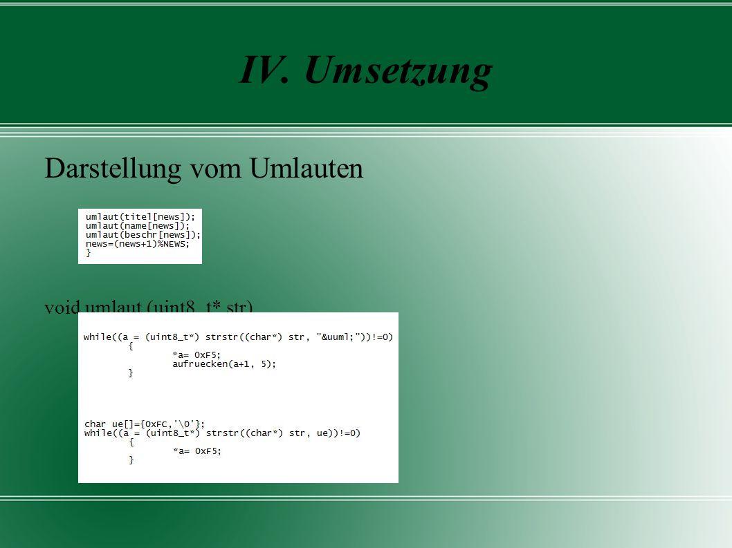 IV. Umsetzung Darstellung vom Umlauten void umlaut (uint8_t* str)