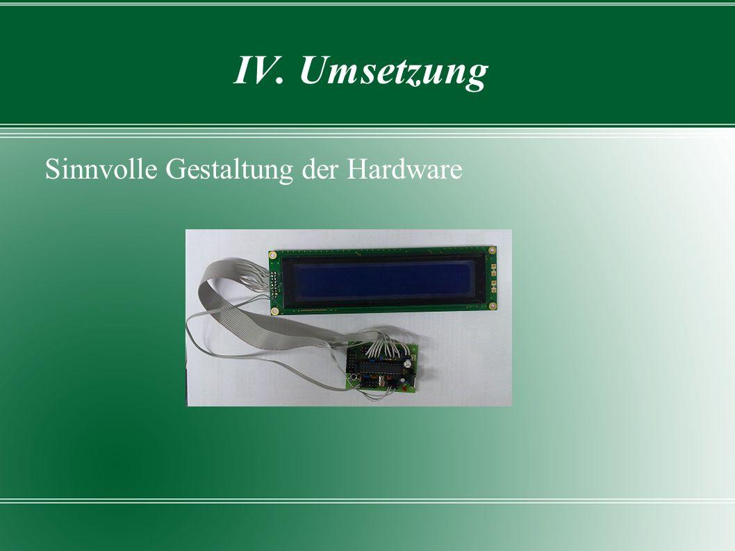 IV. Umsetzung Sinnvolle Gestaltung der Hardware