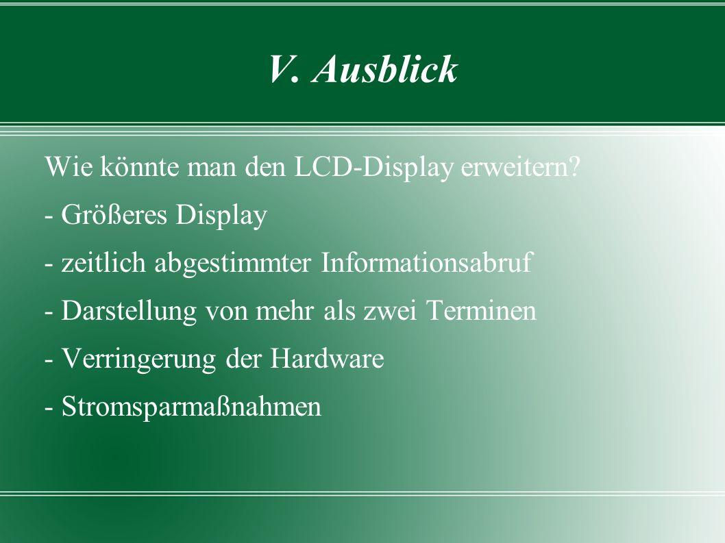 Wie könnte man den LCD-Display erweitern? - Größeres Display - zeitlich abgestimmter Informationsabruf - Darstellung von mehr als zwei Terminen - Verr