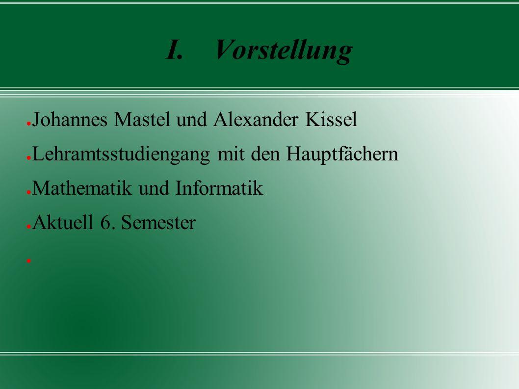 ● Johannes Mastel und Alexander Kissel ● Lehramtsstudiengang mit den Hauptfächern ● Mathematik und Informatik ● Aktuell 6. Semester ●