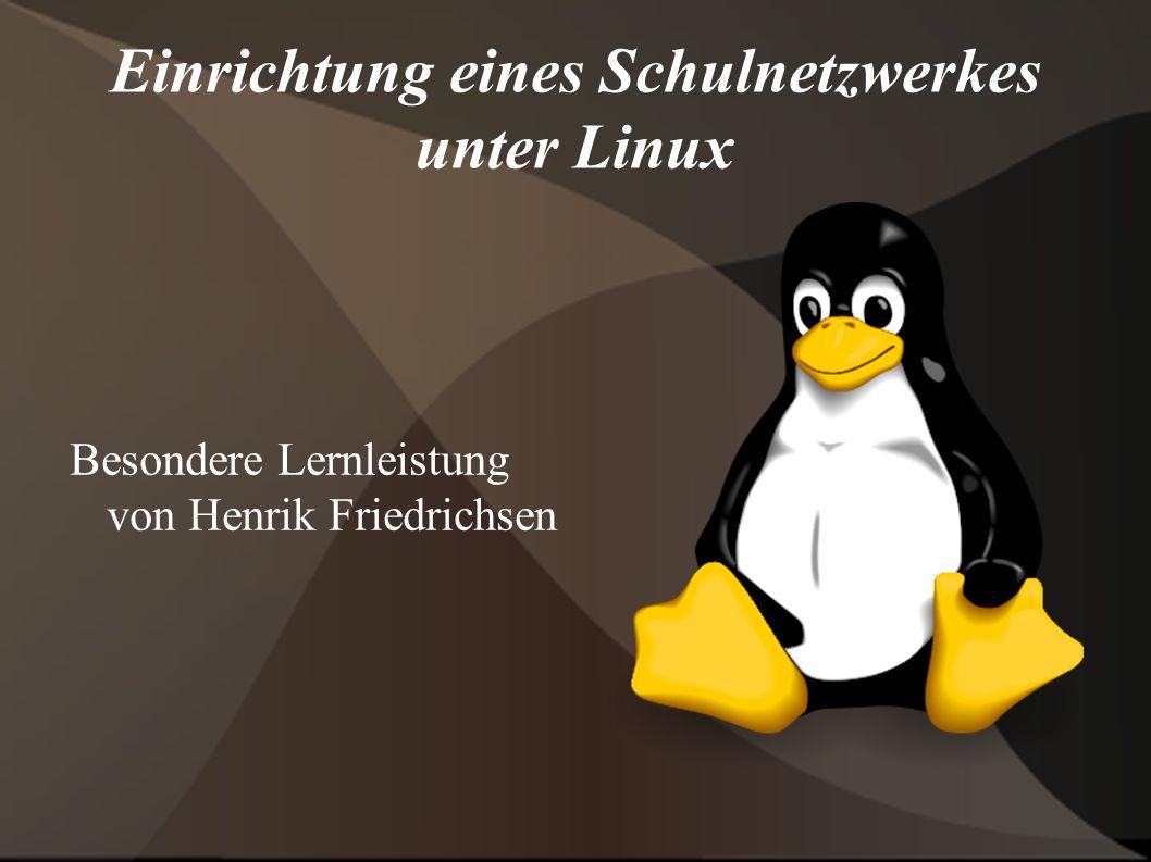 Einrichtung eines Schulnetzwerkes unter Linux Besondere Lernleistung von Henrik Friedrichsen