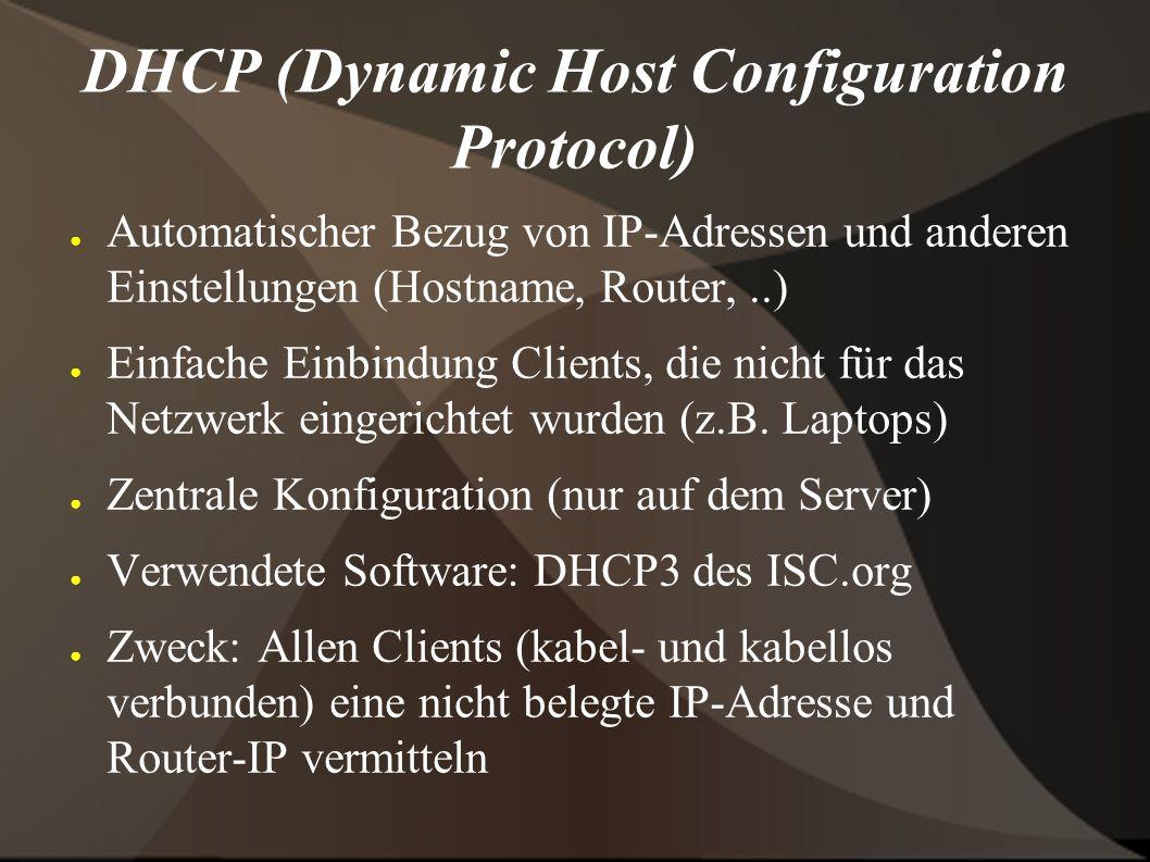 DHCP (Dynamic Host Configuration Protocol) ● Automatischer Bezug von IP-Adressen und anderen Einstellungen (Hostname, Router,..) ● Einfache Einbindung Clients, die nicht für das Netzwerk eingerichtet wurden (z.B.