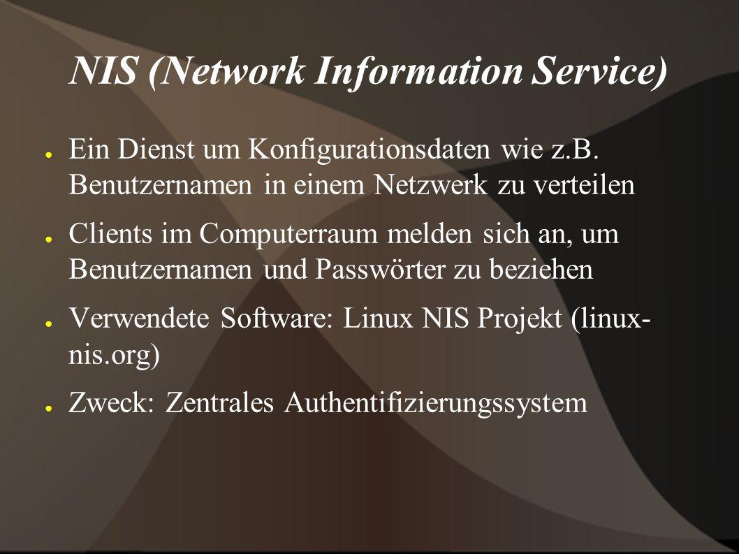 NIS (Network Information Service) ● Ein Dienst um Konfigurationsdaten wie z.B. Benutzernamen in einem Netzwerk zu verteilen ● Clients im Computerraum