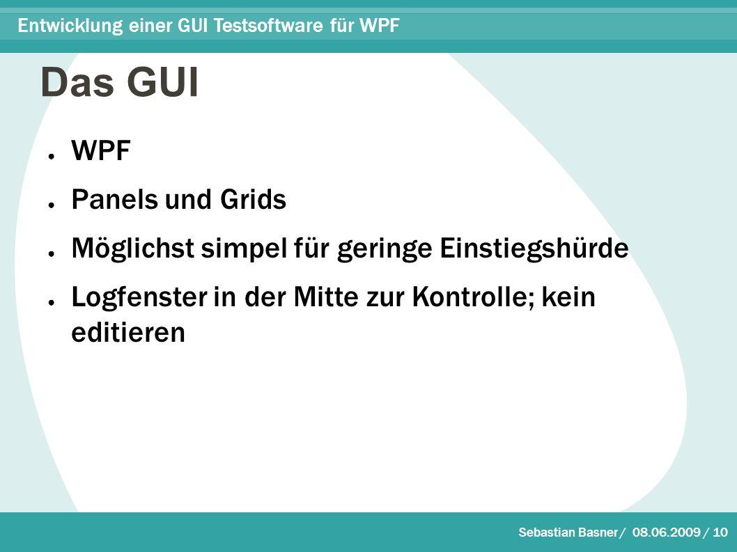 Sebastian Basner / 08.06.2009 / 10 Entwicklung einer GUI Testsoftware für WPF Das GUI ● WPF ● Panels und Grids ● Möglichst simpel für geringe Einstiegshürde ● Logfenster in der Mitte zur Kontrolle; kein editieren