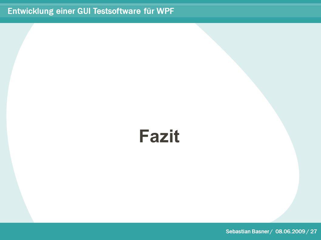 Sebastian Basner / 08.06.2009 / 27 Entwicklung einer GUI Testsoftware für WPF Fazit