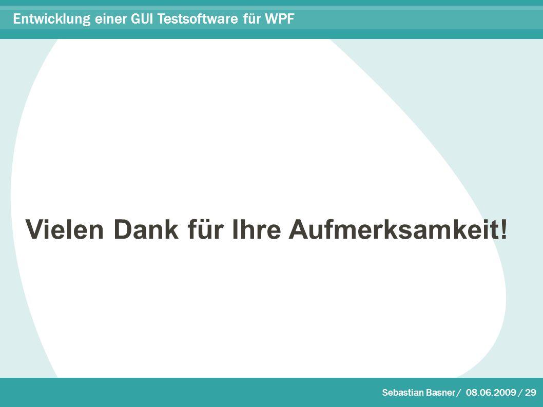Sebastian Basner / 08.06.2009 / 29 Entwicklung einer GUI Testsoftware für WPF Vielen Dank für Ihre Aufmerksamkeit!