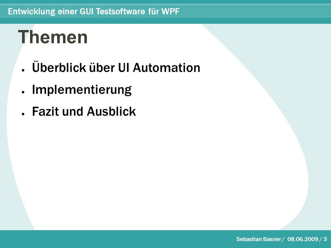 Sebastian Basner / 08.06.2009 / 3 Entwicklung einer GUI Testsoftware für WPF Themen ● Überblick über UI Automation ● Implementierung ● Fazit und Ausblick