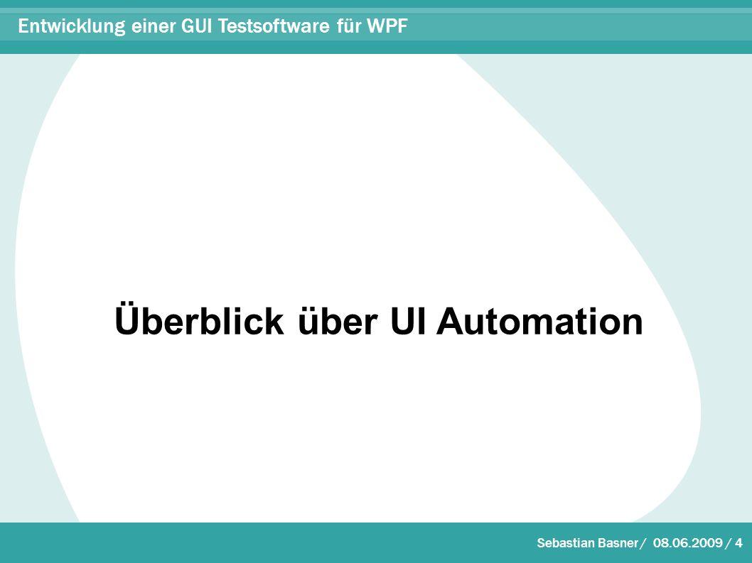 Sebastian Basner / 08.06.2009 / 4 Entwicklung einer GUI Testsoftware für WPF Überblick über UI Automation