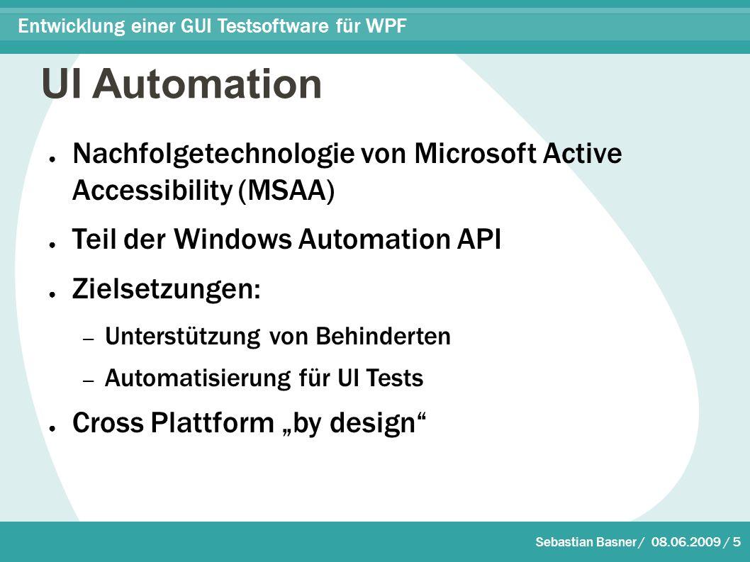 """Sebastian Basner / 08.06.2009 / 5 Entwicklung einer GUI Testsoftware für WPF UI Automation ● Nachfolgetechnologie von Microsoft Active Accessibility (MSAA) ● Teil der Windows Automation API ● Zielsetzungen: – Unterstützung von Behinderten – Automatisierung für UI Tests ● Cross Plattform """"by design"""