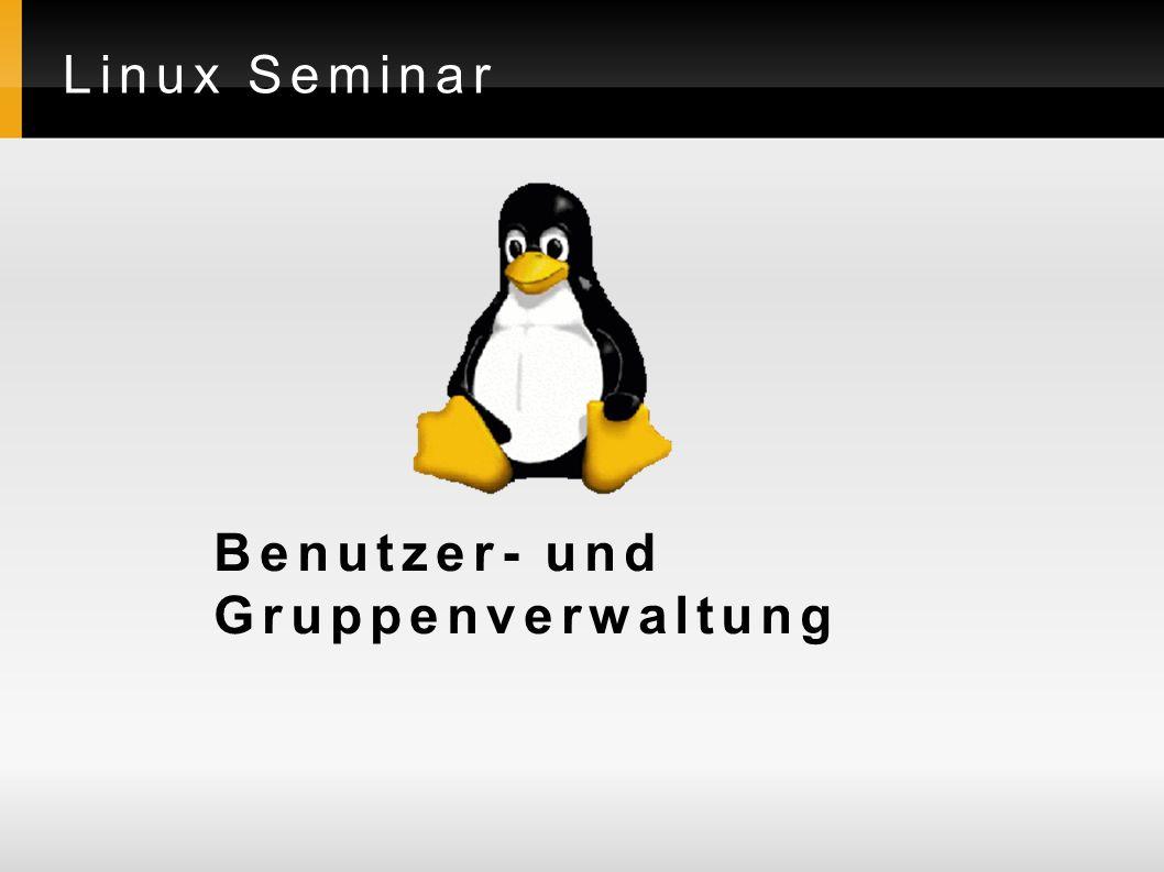 Linux Seminar Benutzer- und Gruppenverwaltung