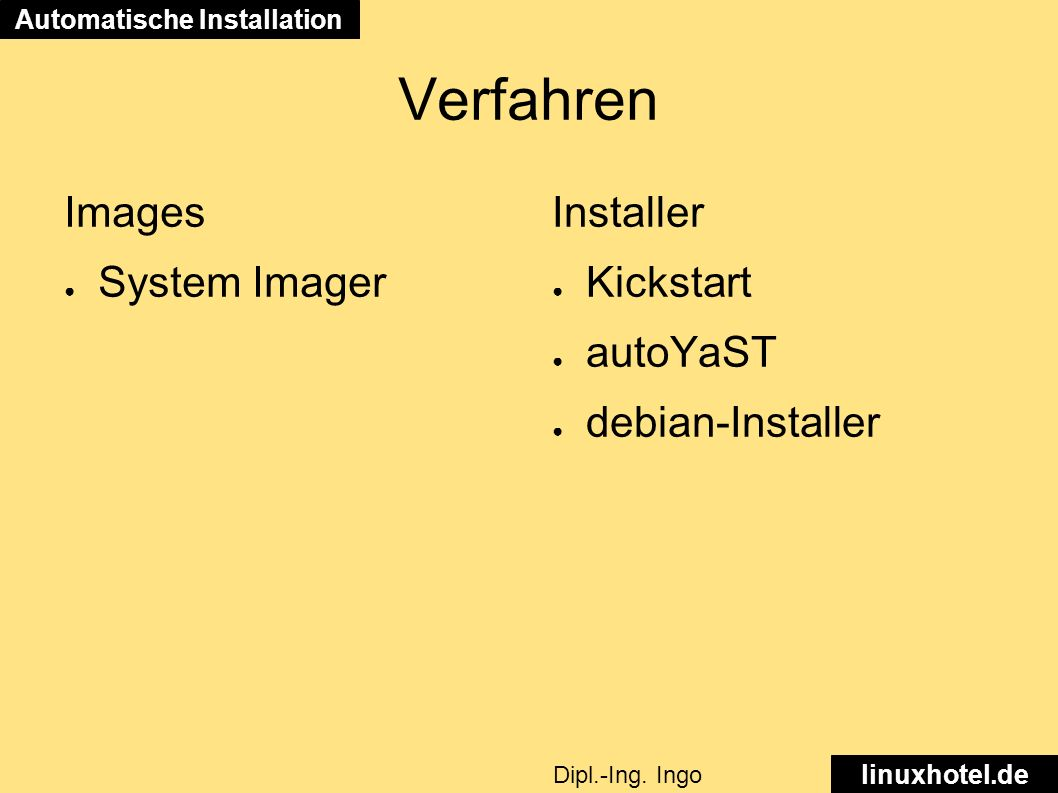 Verfahren Images ● System Imager Installer ● Kickstart ● autoYaST ● debian-Installer Automatische Installation linuxhotel.de Dipl.-Ing.
