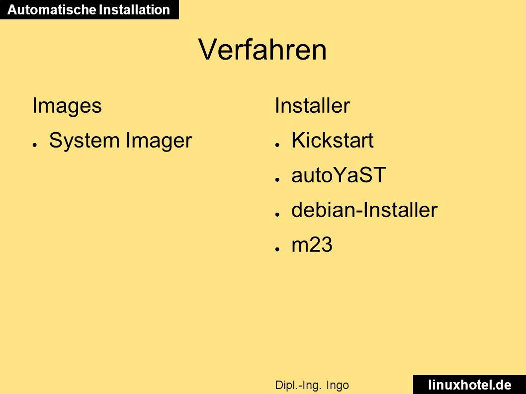 Verfahren Images ● System Imager Installer ● Kickstart ● autoYaST ● debian-Installer ● m23 Automatische Installation linuxhotel.de Dipl.-Ing.