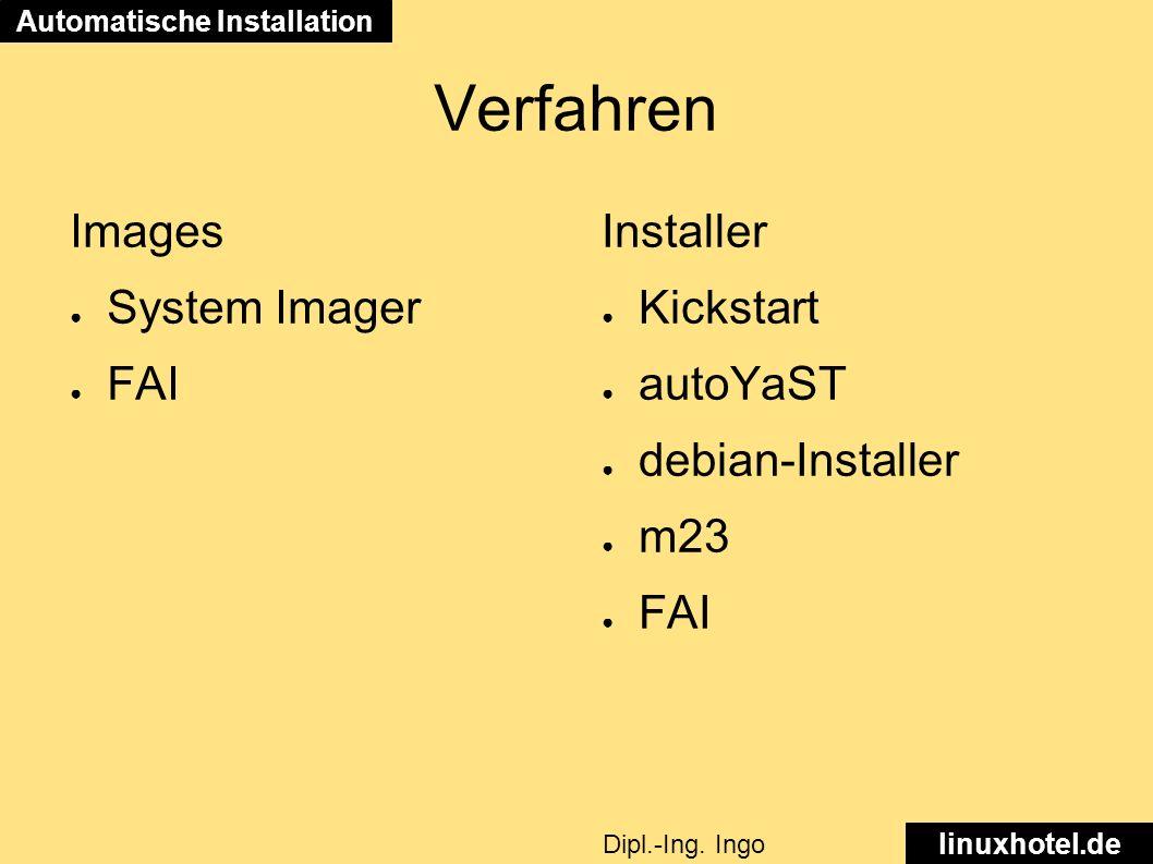 Verfahren Images ● System Imager ● FAI Installer ● Kickstart ● autoYaST ● debian-Installer ● m23 ● FAI Automatische Installation linuxhotel.de Dipl.-Ing.
