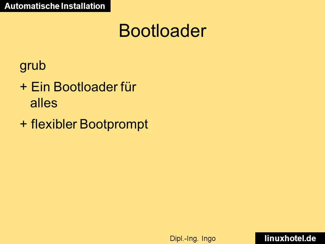 Bootloader grub + Ein Bootloader für alles + flexibler Bootprompt Automatische Installation linuxhotel.de Dipl.-Ing.