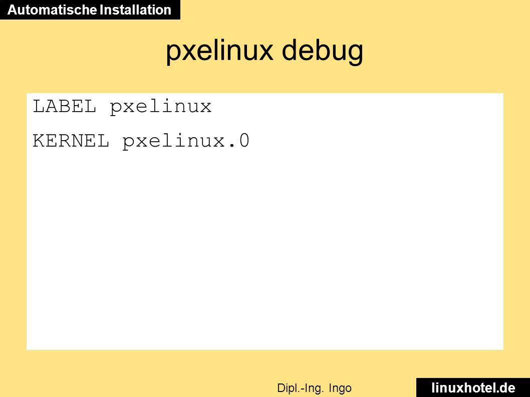 pxelinux debug LABEL pxelinux KERNEL pxelinux.0 Automatische Installation linuxhotel.de Dipl.-Ing.