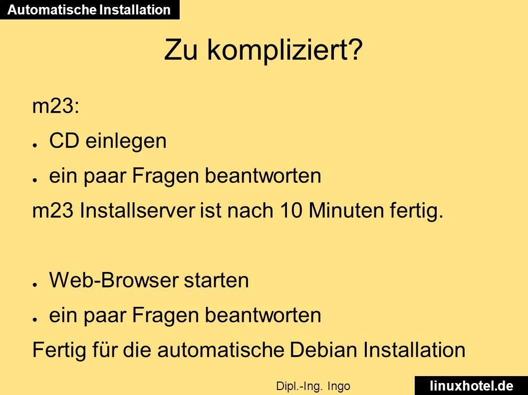 Zu kompliziert. Automatische Installation linuxhotel.de Dipl.-Ing.