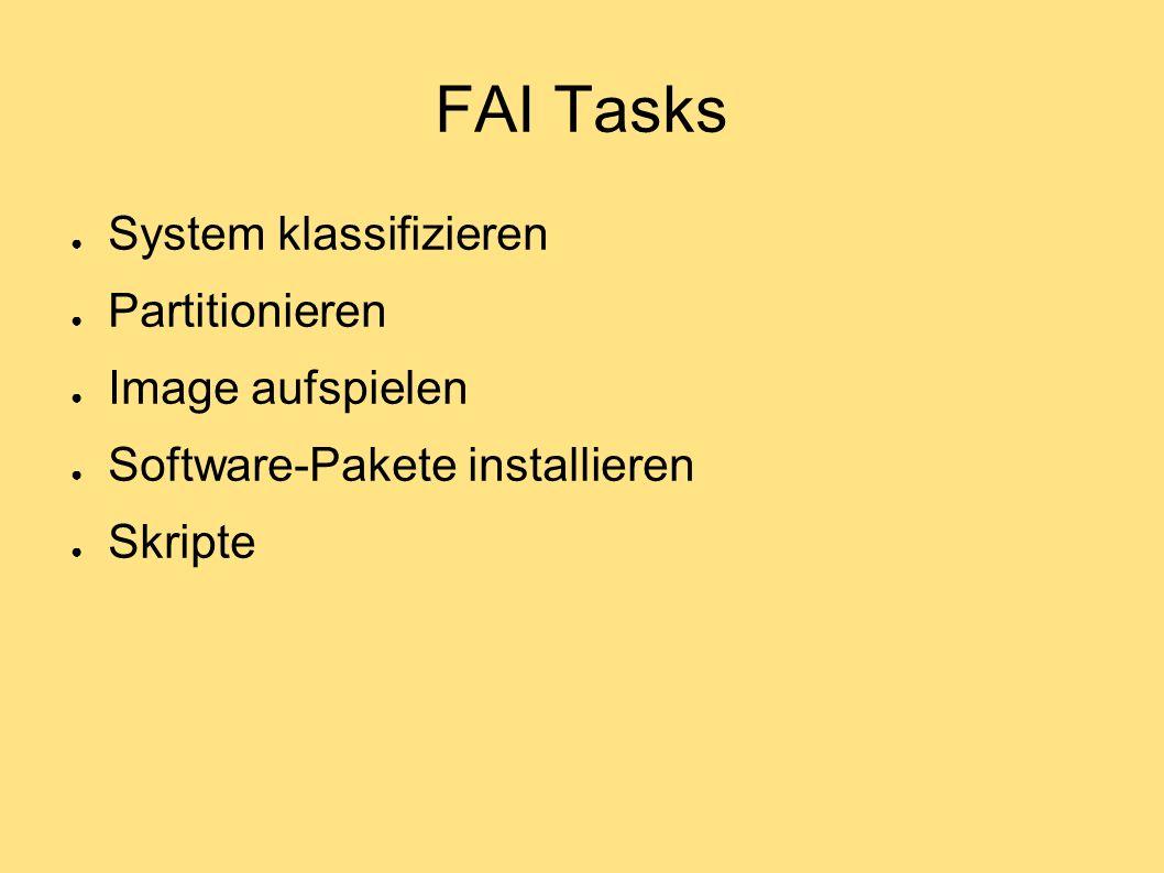 FAI Tasks ● System klassifizieren ● Partitionieren ● Image aufspielen ● Software-Pakete installieren ● Skripte