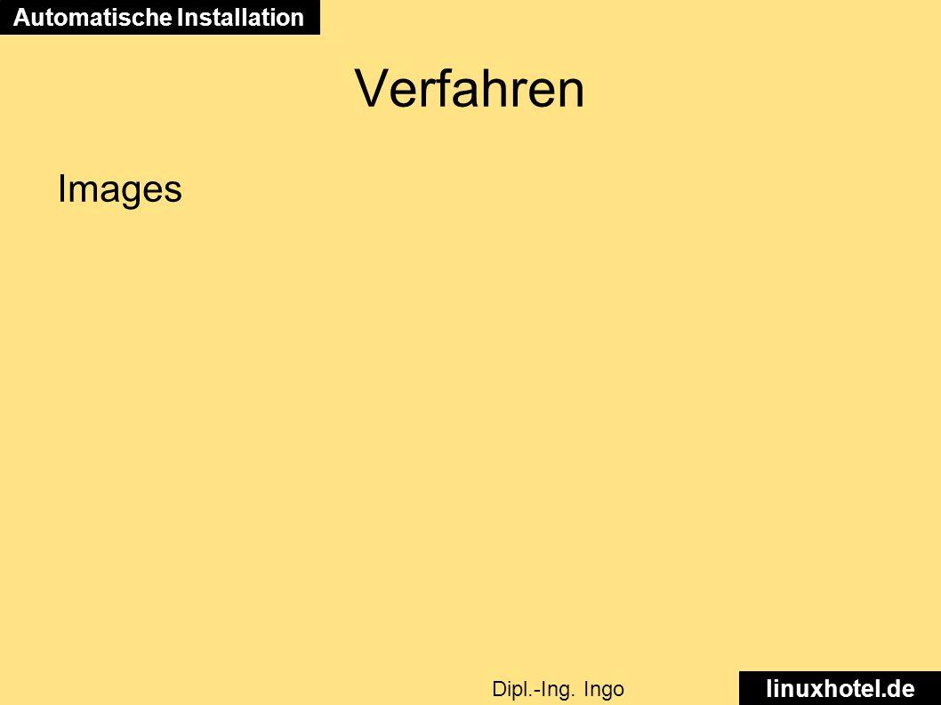 Verfahren Images Automatische Installation linuxhotel.de Dipl.-Ing. Ingo Wichmann