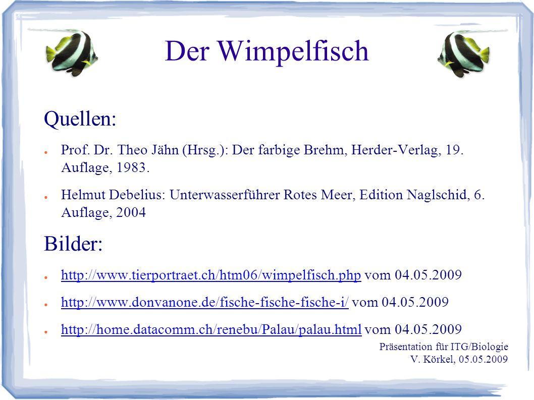 Der Wimpelfisch Quellen: ● Prof. Dr. Theo Jähn (Hrsg.): Der farbige Brehm, Herder-Verlag, 19.