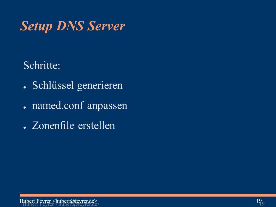 Hubert Feyrer 19 Setup DNS Server Schritte: ● Schlüssel generieren ● named.conf anpassen ● Zonenfile erstellen