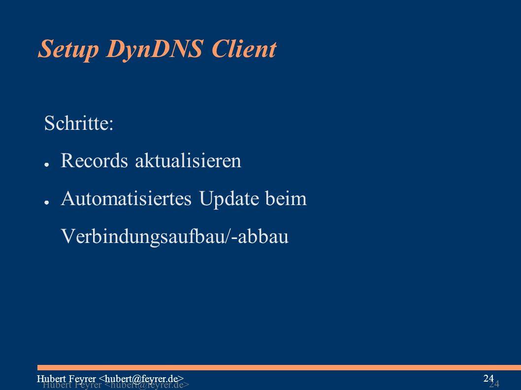 Hubert Feyrer 24 Setup DynDNS Client Schritte: ● Records aktualisieren ● Automatisiertes Update beim Verbindungsaufbau/-abbau