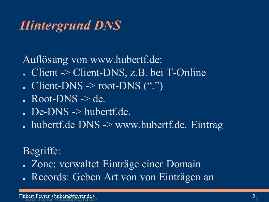 Hubert Feyrer 5 5 Hintergrund DNS Auflösung von www.hubertf.de: ● Client -> Client-DNS, z.B.