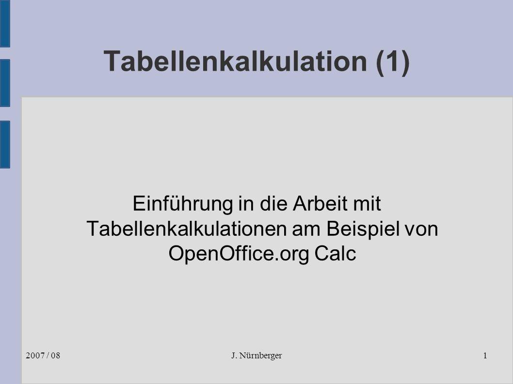 J. Nürnberger2007 / 081 Tabellenkalkulation (1) Einführung in die Arbeit mit Tabellenkalkulationen am Beispiel von OpenOffice.org Calc