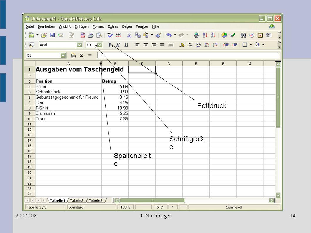 J. Nürnberger2007 / 0814 Beispiel: Aufgabe 3 Spaltenbreit e Schriftgröß e Fettdruck