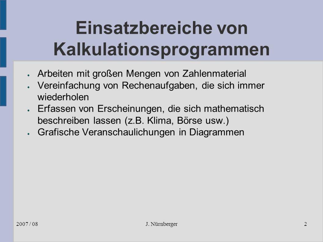 J. Nürnberger2007 / 082 Einsatzbereiche von Kalkulationsprogrammen ● Arbeiten mit großen Mengen von Zahlenmaterial ● Vereinfachung von Rechenaufgaben,