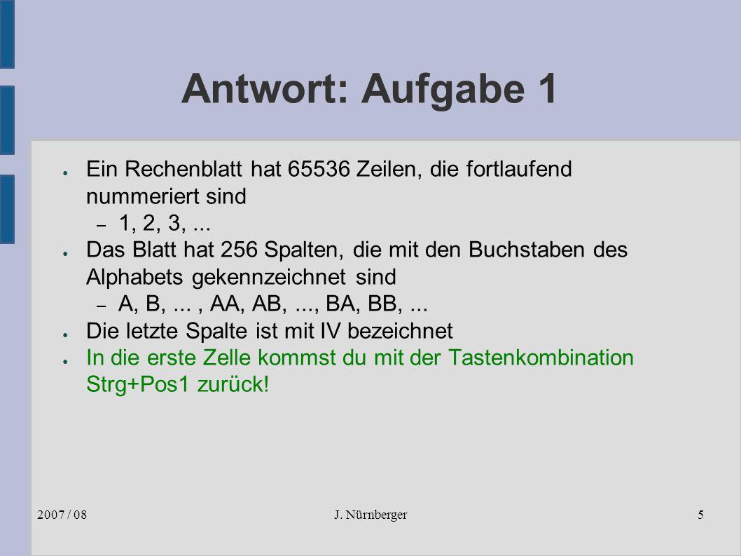J. Nürnberger2007 / 085 Antwort: Aufgabe 1 ● Ein Rechenblatt hat 65536 Zeilen, die fortlaufend nummeriert sind – 1, 2, 3,... ● Das Blatt hat 256 Spalt