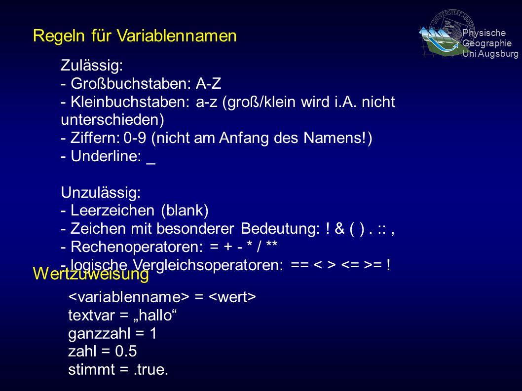 Physische Geographie Uni Augsburg Regeln für Variablennamen Zulässig: - Großbuchstaben: A-Z - Kleinbuchstaben: a-z (groß/klein wird i.A.