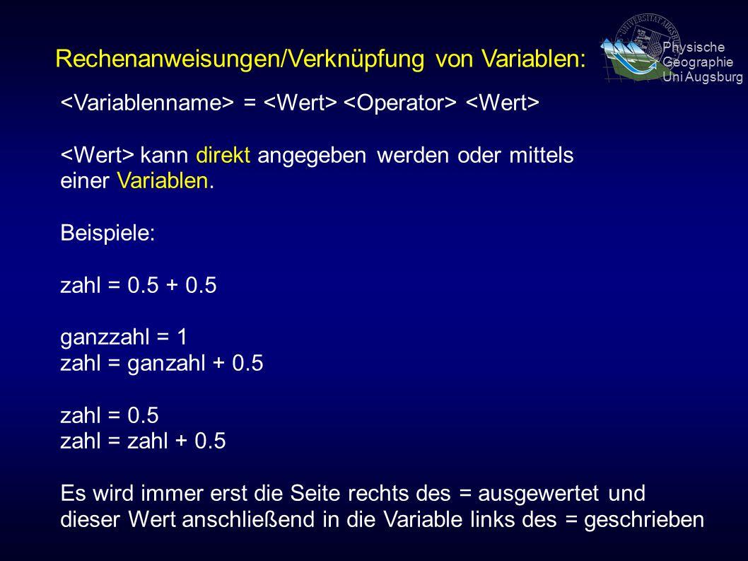 Physische Geographie Uni Augsburg Rechenanweisungen/Verknüpfung von Variablen: = kann direkt angegeben werden oder mittels einer Variablen.
