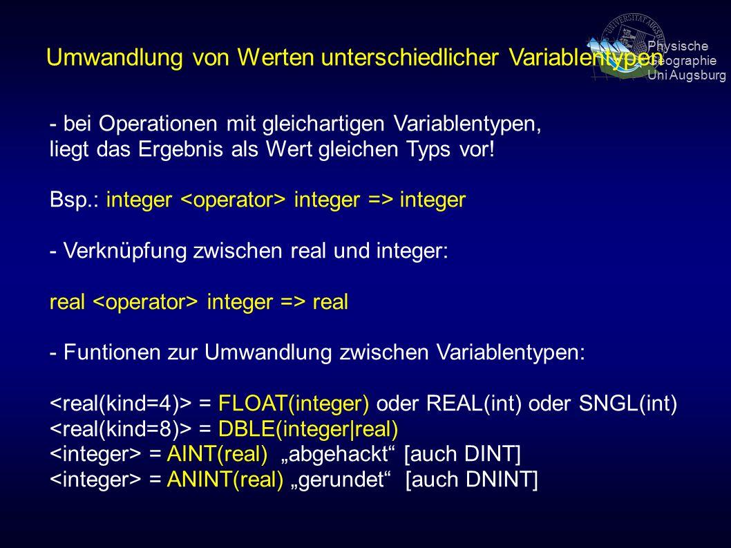 Physische Geographie Uni Augsburg Umwandlung von Werten unterschiedlicher Variablentypen - bei Operationen mit gleichartigen Variablentypen, liegt das Ergebnis als Wert gleichen Typs vor.