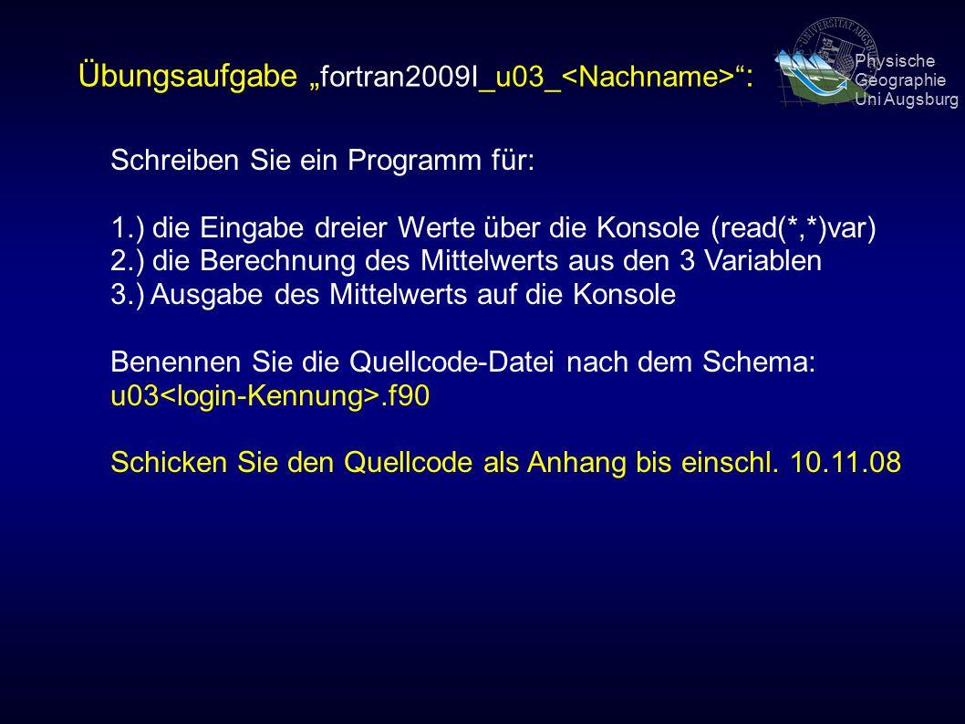 """Physische Geographie Uni Augsburg Übungsaufgabe """" fortran2009I_u03_ : Schreiben Sie ein Programm für: 1.) die Eingabe dreier Werte über die Konsole (read(*,*)var) 2.) die Berechnung des Mittelwerts aus den 3 Variablen 3.) Ausgabe des Mittelwerts auf die Konsole Benennen Sie die Quellcode-Datei nach dem Schema: u03.f90 Schicken Sie den Quellcode als Anhang bis einschl."""