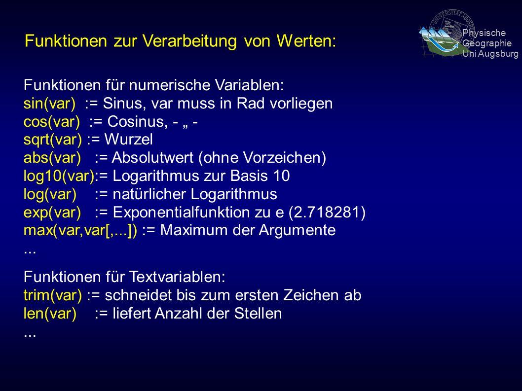 """Physische Geographie Uni Augsburg Funktionen zur Verarbeitung von Werten: Funktionen für numerische Variablen: sin(var) := Sinus, var muss in Rad vorliegen cos(var) := Cosinus, - """" - sqrt(var) := Wurzel abs(var):= Absolutwert (ohne Vorzeichen) log10(var):= Logarithmus zur Basis 10 log(var):= natürlicher Logarithmus exp(var):= Exponentialfunktion zu e (2.718281) max(var,var[,...]) := Maximum der Argumente..."""