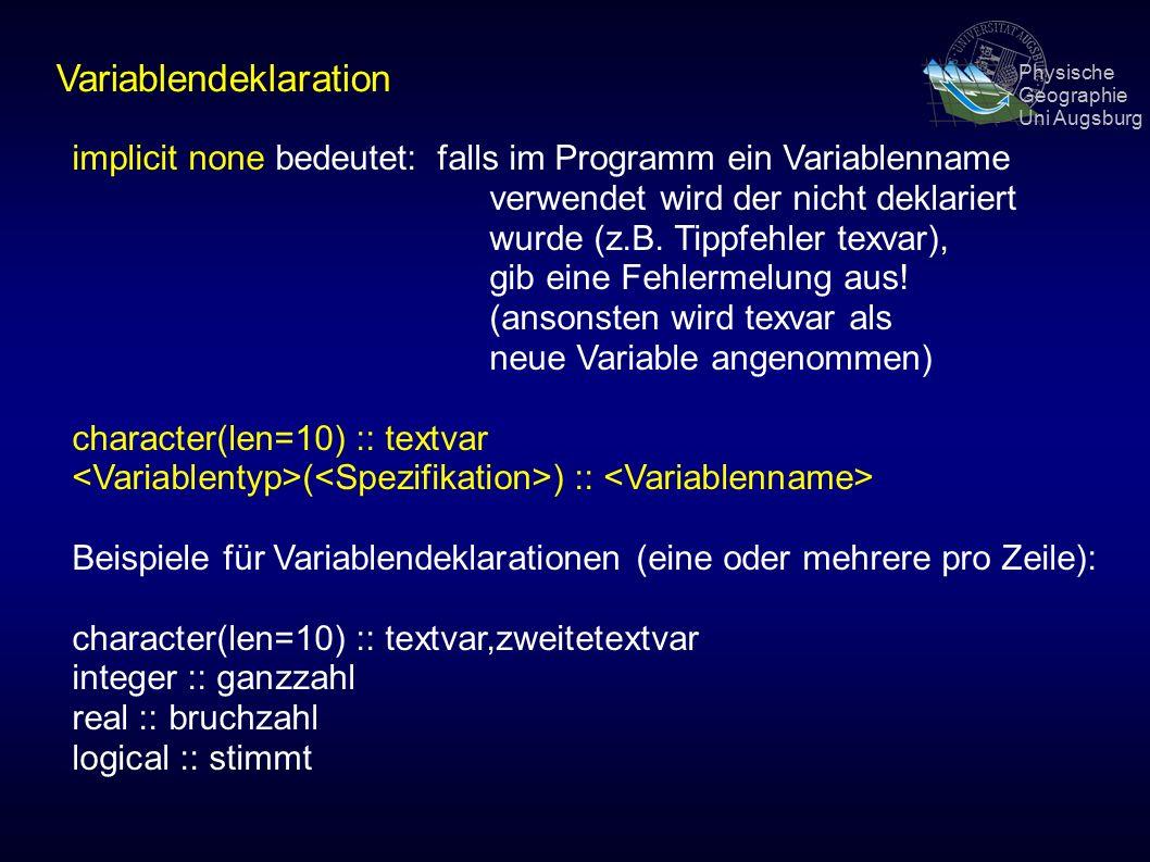 Physische Geographie Uni Augsburg Variablendeklaration implicit none bedeutet: falls im Programm ein Variablenname verwendet wird der nicht deklariert wurde (z.B.