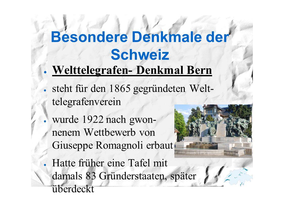 Besondere Denkmale der Schweiz ● Welttelegrafen- Denkmal Bern ● steht für den 1865 gegründeten Welt- telegrafenverein ● wurde 1922 nach gwon- nenem Wettbewerb von Giuseppe Romagnoli erbaut ● Hatte früher eine Tafel mit damals 83 Gründerstaaten, später überdeckt