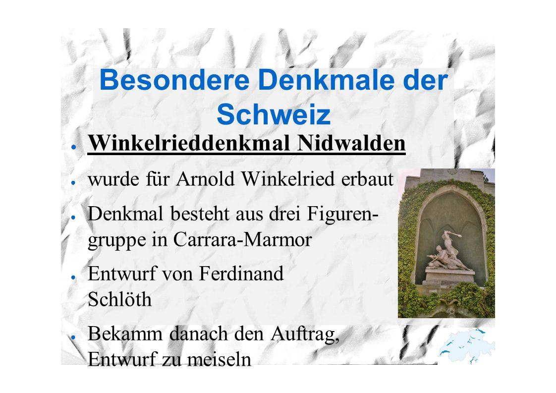 Besondere Denkmale der Schweiz ● Winkelrieddenkmal Nidwalden ● wurde für Arnold Winkelried erbaut ● Denkmal besteht aus drei Figuren- gruppe in Carrara-Marmor ● Entwurf von Ferdinand Schlöth ● Bekamm danach den Auftrag, Entwurf zu meiseln