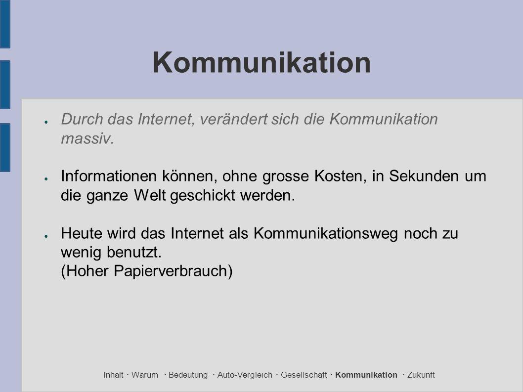 Kommunikation ● Durch das Internet, verändert sich die Kommunikation massiv. ● Informationen können, ohne grosse Kosten, in Sekunden um die ganze Welt