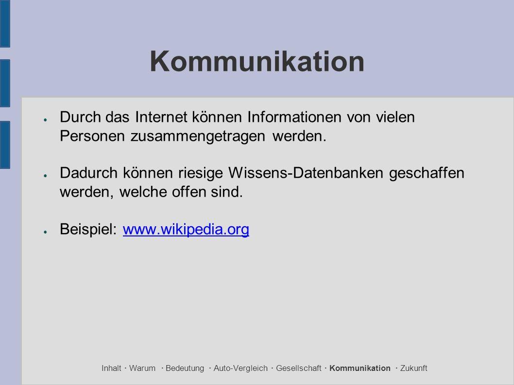 Kommunikation ● Durch das Internet können Informationen von vielen Personen zusammengetragen werden. ● Dadurch können riesige Wissens-Datenbanken gesc